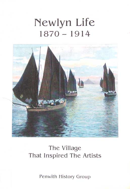 Newlyn Life 1870 - 1914: The village that inspired the Artists. A Publication by the Penwith Local History Group