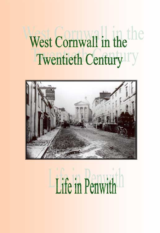 West Cornwall in the Twentieth Century : Life in Penwith. A Publication by the Penwith Local History Group